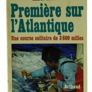 Première sur l'Atlantique, Une Course Solitaire de 3600 Milles. - Marie-Claude FAUROUX (Occasion)