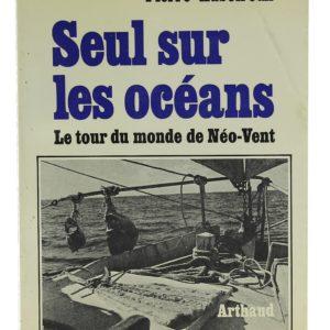 Seul sur les océans ; le tour du monde du Néo-Vent, 1964-1966 - Pierre Auboiroux